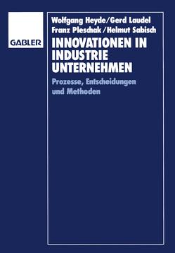 Innovationen in Industrieunternehmen von Heyde,  Wolfgang, Laudel,  Gerd, Pleschak,  Franz, Sabisch,  Helmut