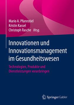 Innovationen und Innovationsmanagement im Gesundheitswesen von Kassel,  Kristin, Pfannstiel,  Mario A., Rasche,  Christoph