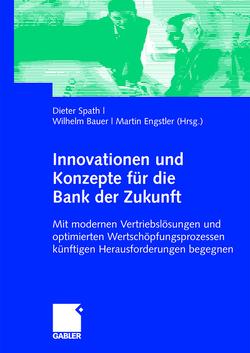 Innovationen und Konzepte für die Bank der Zukunft von Bauer,  Wilhelm, Engstler,  Martin, Spath,  Dieter
