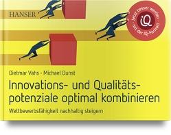 Innovations- und Qualitätspotenziale optimal kombinieren und Wettbewerbsfähigkeit nachhaltig steigern von Vahs,  Dietmar