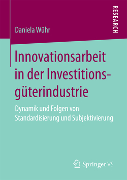 Innovationsarbeit in der Investitionsgüterindustrie von Wühr,  Daniela
