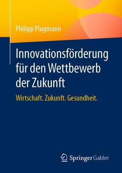 Innovationsförderung für den Wettbewerb der Zukunft von Plugmann,  Philipp