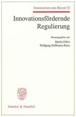 Innovationsfördernde Regulierung. von Eifert,  Martin, Hoffmann-Riem,  Wolfgang