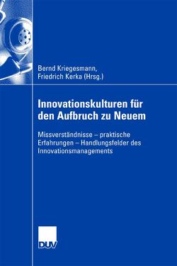 Innovationskulturen für den Aufbruch zu Neuem von Kerka,  Friedrich, Kriegesmann,  Bernd