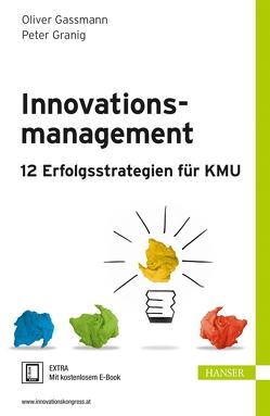 Innovationsmanagement – 12 Erfolgsstrategien für KMU von Gassmann,  Oliver, Granig,  Peter