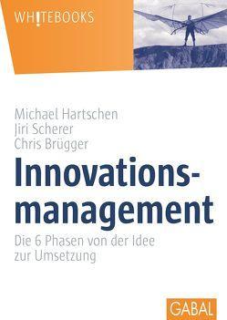 Innovationsmanagement von Brügger,  Chris, Hartschen,  Michael, Scherer,  Jiri