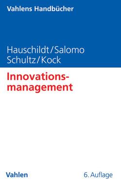 Innovationsmanagement von Hauschildt,  Jürgen, Köck,  Alexander, Salomo,  Sören, Schultz,  Carsten