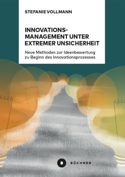 Innovationsmanagement unter extremer Unsicherheit von Vollmann,  Stefanie