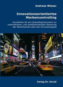 Innovationsorientiertes Markencontrolling von Wieser,  Andreas