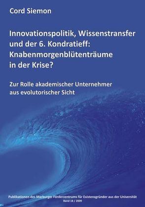 Innovationspolitik, Wissenstransfer und der 6. Kondratieff: Knabenmorgenblütenträume in der Krise? von Siemon,  Cord