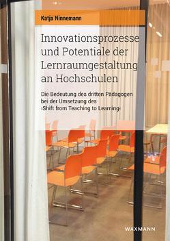 Innovationsprozesse und Potentiale der Lernraumgestaltung an Hochschulen von Ninnemann,  Katja