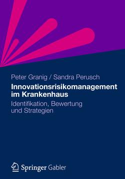 Innovationsrisikomanagement im Krankenhaus von Granig,  Peter, Perusch,  Sandra