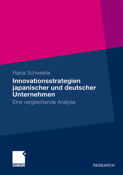 Innovationsstrategien japanischer und deutscher Unternehmen von Schweikle,  Raina