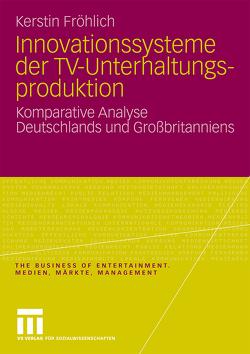 Innovationssysteme der TV-Unterhaltungsproduktion von Fröhlich,  Kerstin