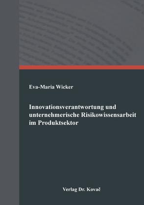 Innovationsverantwortung und unternehmerische Risikowissensarbeit im Produktsektor von Wicker,  Eva-Maria