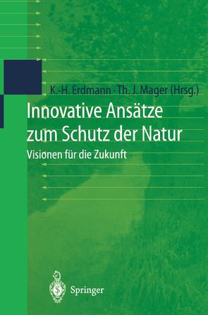 Innovative Ansätze zum Schutz der Natur von Erdmann,  Karl-Heinz, Mager,  Thomas J