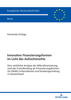 Innovative Finanzierungsformen im Licht des Aufsichtsrechts von Ortega,  Fernando