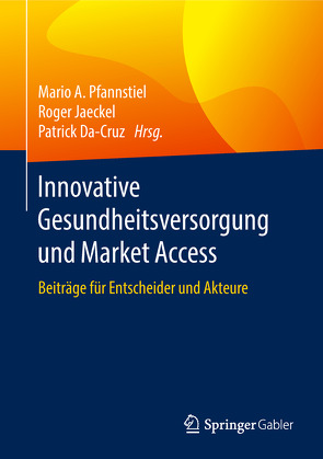 Innovative Gesundheitsversorgung und Market Access von Da-Cruz,  Patrick, Jaeckel,  Roger, Pfannstiel,  Mario A.