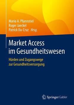 Market Access im Gesundheitswesen von Da-Cruz,  Patrick, Jaeckel,  Roger, Pfannstiel,  Mario A.