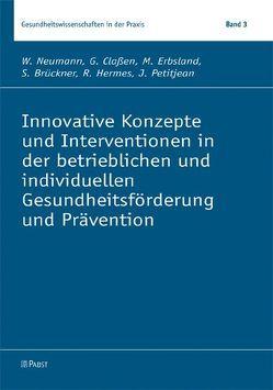 Innovative Konzepte und Interventionen in der betrieblichen und individuellen Gesundheitsförderung und Prävention von Brückner,  S, Claßen,  G, Erbsland,  M., Hermes,  R, Neumann,  W., Petitjean,  J.