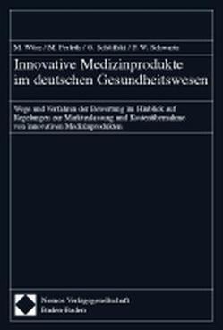 Innovative Medizinprodukte im deutschen Gesundheitswesen von Perleth,  Matthias, Schöffski,  Oliver, Schwartz,  Friedrich Wilhelm, Wörz,  Markus
