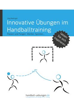 Innovative Übungen im Handballtraining von Madinger,  Jörg