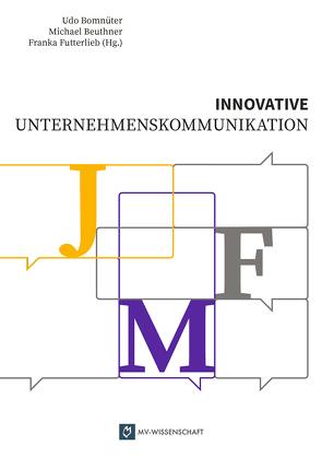 Innovative Unternehmenskommunikation von Beuthner,  Michael, Bomnüter,  Udo, Futterlieb,  Franka