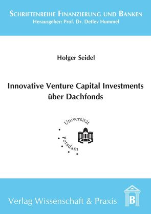 Innovative Venture Capital-Investments über Dachfonds von Seidel,  Holger