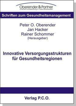Innovative Versorgungsstrukturen für Gesundheitsregionen von Hacker,  Jan, Oberender,  Peter, Schommer,  Rainer