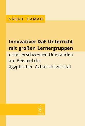 Innovativer DaF-Unterricht mit großen Lernergruppen unter erschwerten Umständen am Beispiel der ägyptischen Azhar-Universität von Hamad,  Sarah
