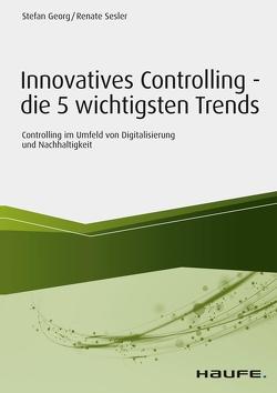 Innovatives Controlling – die 5 wichtigsten Trends von Georg,  Stefan, Sesler,  Renate