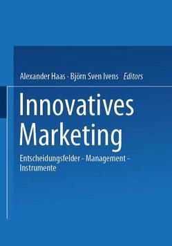 Innovatives Marketing von Haas,  Alexander, Ivens,  Björn Sven