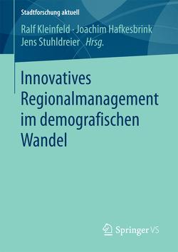Innovatives Regionalmanagement im demografischen Wandel von Hafkesbrink,  Joachim, Kleinfeld,  Ralf, Stuhldreier,  Jens