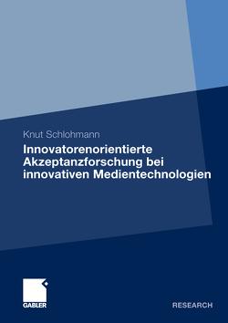 Innovatorenorientierte Akzeptanzforschung bei innovativen Medientechnologien von Schlohmann,  Knut