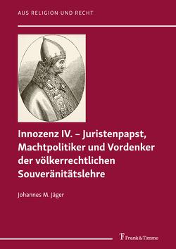 Innozenz IV. – Juristenpapst, Machtpolitiker und Vordenker der völkerrechtlichen Souveränitätslehre von Jäger,  Johannes M.