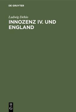Innozenz IV. und England von Dehio,  Ludwig