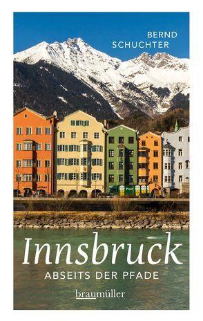 Innsbruck abseits der Pfade von Peter,  Gründhammer, , Schuchter,  Bernd