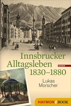 Innsbrucker Alltagsleben 1830-1880 von Morscher,  Lukas