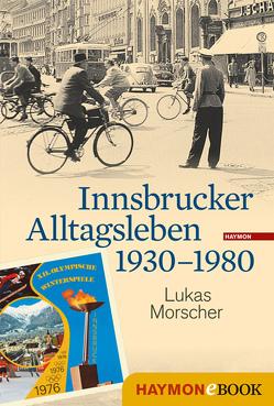 Innsbrucker Alltagsleben 1930-1980 von Morscher,  Lukas