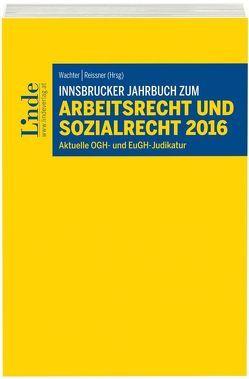 Innsbrucker Jahrbuch zum Arbeits- und Sozialrecht 2016 von Reissner,  Gert-Peter, Wachter,  Gustav