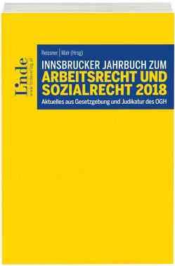 Innsbrucker Jahrbuch zum Arbeitsrecht und Sozialrecht 2018 von Mair,  Andreas, Reissner,  Gert-Peter