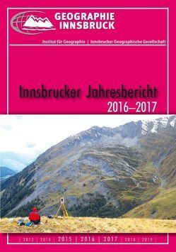Innsbrucker Jahresbericht 2016-2017 von Aistleitner,  Josef, Innsbrucker Geographische Gesellschaft, Institut für Geographie der Universität Innsbruck