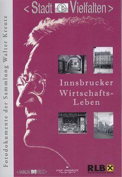 Innsbrucker Wirtschafts-Leben von Kubanda,  Roland, Mairoser,  Renate, Muigg,  Claudia
