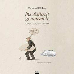 Ins Astloch gemurmelt von Hölbling,  Christian, Ortner,  Heinz