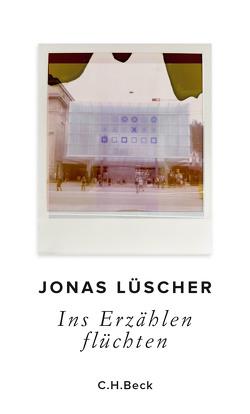 Ins Erzählen flüchten von Lüscher,  Jonas