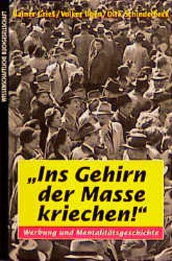 Ins Gehirn der Masse kriechen! von Gries,  Rainer, Ilgen,  Volker, Schindelbeck,  Dirk