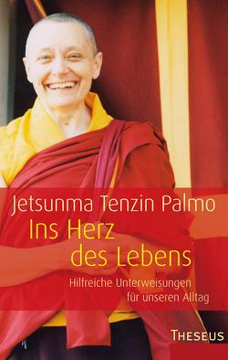 Ins Herz des Lebens von Palmo,  Jetsunma Tenzin, Schaup,  Susanne