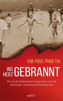 Ins Herz gebrannt von Phan Thi,  Kim Phuc, Zobel,  Beate