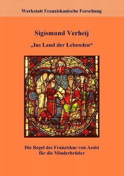 Ins Land der Lebenden von Fachstelle Franziskanische Forschung,  ., Roettger,  Ancilla, Verheij,  Sigismund, Werkstatt Franziskanische Forschung,  .