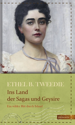 Ins Land der Sagas und Geysire von Drolshagen,  Ebba D., Gretter,  Susanne, Tweedie,  Ethel Brilliana